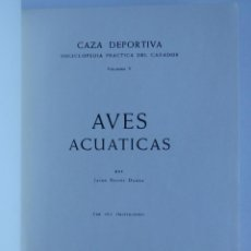 Libros de segunda mano: AVES ACUÁTICAS – CAZA DEPORTIVA – ENCICLOPEDIA PRÁCTICA DEL CAZADOR VOLUMEN V. Lote 110149275