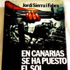 Libros de segunda mano: EN CANARIAS SE HA PUESTO EL SOL; JORDI SIERRA I FABRA - PLANETA, PRIMERA EDICIÓN 1979. Lote 110176335