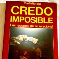 Libros de segunda mano: CREDO IMPOSIBLE, LAS RAZONES DE LO IRRACIONAL; PAUL MISRAKI - EDICIONES MARTÍNEZ ROCA 1980. Lote 110183631