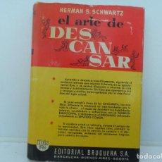 Libros de segunda mano: EL ARTE DE DESCANSAR - HERMAN S.SCWARTZ EDITORIAL BRUGUERA AÑO 1958. Lote 110239499