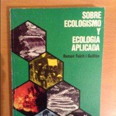 Libros de segunda mano: SOBRE ECOLOGISMO Y ECOLOGIA APLICADA (RAMON FOLCH I GUILLEN). Lote 148233094