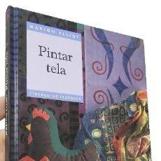 Libros de segunda mano: PINTAR TELA - MARION ELLIOT. Lote 110530223