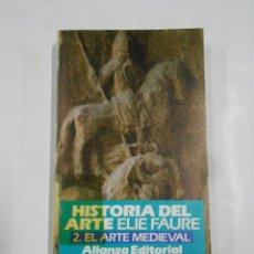 Libros de segunda mano: HISTORIA DEL ARTE, 2.- EL ARTE MEDIEVAL.- ELIE FAURE.- ALIANZA EDITORIAL. TDK126. Lote 110573511
