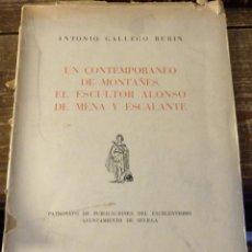 Libros de segunda mano: A. GALLEGO BURÍN, UN CONTEMPORÁNEO DE MONTAÑÉS. EL ESCULTOR ALONSO DE MENA Y ESCALANTE, SEVILLA, 195. Lote 110615571