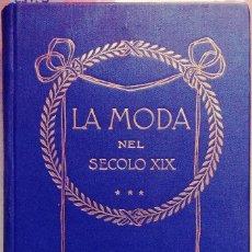 Libros de segunda mano: LA MODA : UOMINI E COSTUMI DEL SECOLO XIX DA DIPINTI E INCISIONI DEL TEMPO / OSCAR FISCHEL. 1909. Lote 110651039