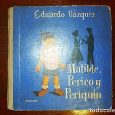 Libros de segunda mano: VÁZQUEZ, EDUARDO. MATILDE, PERICO Y PERIQUÍN / ILUSTRA ZALAMEA. Lote 110711915