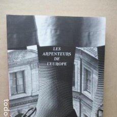 Libros de segunda mano: LES ARPENTEURS DE L'EUROPE - RENÉE HERBOUZE, DOMINIQUE BORNE, PETER BROOK, MICHEL DEGUY - COMO NUEVO. Lote 110825899