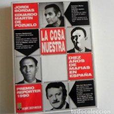 Libros de segunda mano: LA COSA NUESTRA - DIEZ AÑOS DE MAFIAS EN ESPAÑA - LIBRO BORDAS MARTÍN - INVESTIGACIÓN MAFIOSOS MAFIA. Lote 110838291