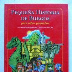 Libros de segunda mano: PEQUEÑA HISTORIA DE BURGOS PARA NIÑOS PEQUEÑOS. FERNANDO ORTEGA BARRIUSO. CAJA DE BURGOS 2009. TAPAS. Lote 111098658