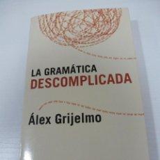 Libros de segunda mano: LA GRAMÁTICA DESCOMPLICADA. ÁLEX GRIJELMO. TAURUS. Lote 110923859