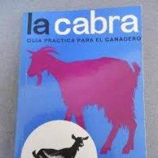 Libros de segunda mano: LA CABRA UNA GUIA PRACTICA PARA EL GANADERO. Lote 110983427