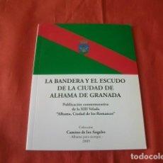 Libros de segunda mano: LA BANDERA Y EL ESCUDO DE LA CIUDAD DE ALHAMA DE GRANADA. Lote 290009568