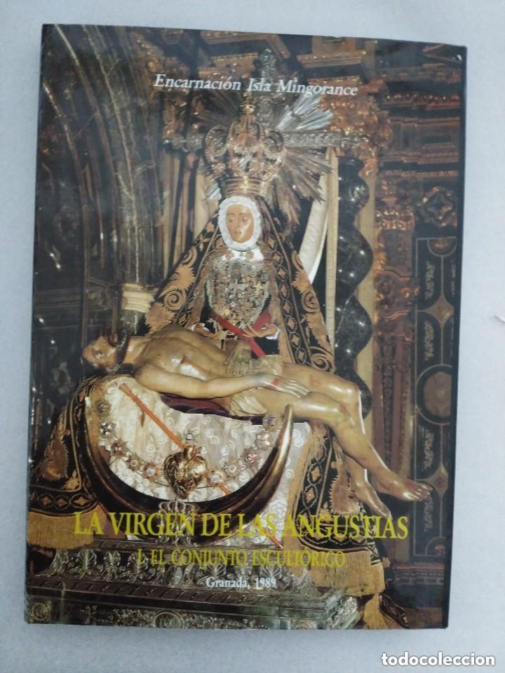 LA VIRGEN DE LAS ANGUSTIAS , EL CONJUNTO ESCULTORICO, DE ENCARNACION ISLA. GRANADA, 1989. (Libros de Segunda Mano - Bellas artes, ocio y coleccionismo - Otros)