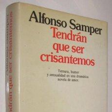 Libros de segunda mano: TENDRAN QUE SER CRISANTEMOS - ALFONSO SAMPER *. Lote 111223115