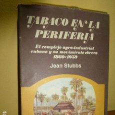 Libri di seconda mano: TABACO EN LA PERIFERIA. COMPLEJO AGRO-INDUSTRIAL CUBANO. 1860-1959. JEAN STUBBS.. Lote 111252303