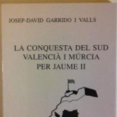 Libros de segunda mano: LA CONQUESTA DEL SUD VALENCIA I MURCIA PER JAUME II POR JOSE-DAVID GARRIDO I VALLS. Lote 111291907