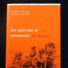 Libros de segunda mano: UN EJERCITO AL AMANECER.LA GUERRA EN EL NORTE DE ÁFRICA, 1942-1943. (DESCATALOGADO POR DISTRIBUIDOR). Lote 111426903