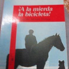 Libros de segunda mano: LIBRO:¡A LA MIERDA LA BICICLETA DE GONZALO MOURE. Lote 111483142
