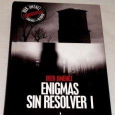 Libros de segunda mano: ENIGMAS SIN RESOLVER I; IKER JIMÉNEZ - EDITORIAL EDAF 2005. Lote 130625542