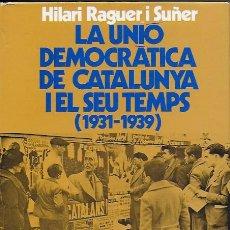 Libros de segunda mano: LA UNIÓ DEMOCRÀTICA DE CATALUNYA I EL SEU TEMPS 1931-1939 / H. RAGUER. 21X16CM. 582 P.. Lote 111634611