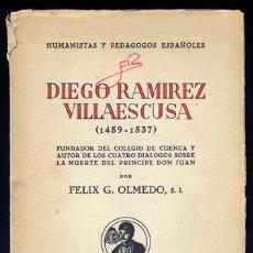 Libros de segunda mano: OLMEDO, FÉLIX G. DIEGO RAMIREZ VILLAESCUSA (1459-1537), FUNDADOR DEL COLEGIO DE CUENCA Y... 1944. . Lote 111675847