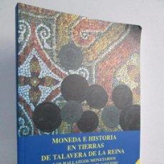 Libros de segunda mano: MONEDA E HISTORIA EN TIERRAS DE TALAVERA DE LA REINA. ANGELA MARINA CABELLO BRIONES. 2008. Lote 111682219