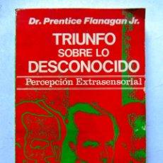 Libri di seconda mano: TRIUNFO SOBRE LO DESCONOCIDO. PERCEPCIÓN EXTRASENSORIAL. DR. PRENTICE FLANAGAN JR. 1973. 156 PAGS.. Lote 111689526