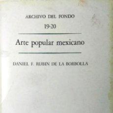 Libros de segunda mano: DANIEL F. RUBÍN DE LA BORBOLLA, ARTE POPULAR MEXICANO. FONDO DE CULTURA ECONÓMICA, MÉXICO, 1974. Lote 111705451