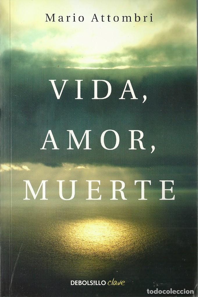 MARIO ATTOMBRI-VIDA,AMOR,MUERTE.PENGUIN RAMDOM HOUSE.2015. (Libros de Segunda Mano - Pensamiento - Otros)