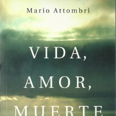 Libros de segunda mano: MARIO ATTOMBRI-VIDA,AMOR,MUERTE.PENGUIN RAMDOM HOUSE.2015.. Lote 111713651