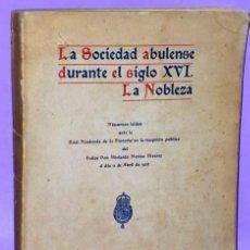 Libros de segunda mano: LA SOCIEDAD ABULENSE DURANTE EL SIGLO XVI. LA NOBLEZA (1926). Lote 111743143