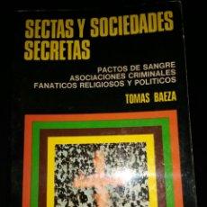 Libri di seconda mano: SECTAS Y SOCIEDADES SECRETAS. TOMÁS BAEZA. PACTOS DE SANGRE, ASOCIACIONES CRIMINALES, FANÁTICOS RELI. Lote 189899351