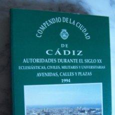 Libros de segunda mano: COMPENDIO DE LA CIUDAD DE CÁDIZ. AUTORIDADES DURANTE EL SIGLO XX. CONSTANTINO GUTIERREZ, 1994. . Lote 111913535