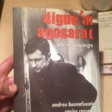 Libros de segunda mano: ANTIGUO LIBRO DIGUEM AGOSARAT POR ANDREU BUENAFUENTE AÑO 2000. Lote 111931511
