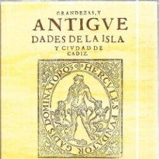 Libros de segunda mano: GRANDEZAS Y ANTIGÜEDADES DE LA ISLA Y CIUDAD DE CADIZ. JUAN BAUTISTA SUAREZ DE SALAZAR. CADIZ 1985. Lote 111952811