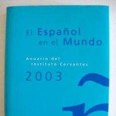 Libros de segunda mano: EL ESPAÑOL EN EL MUNDO ANUARIO DEL INSTITUTO CERVANTES 2003. Lote 111953035