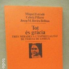 Libros de segunda mano: TOT ÉS GRÀCIA. TRES MIRADES A L'ESPIRITUALITAT DE TERESA DE LISIEUX - DE MIQUEL ESTRADÉ . Lote 112033179