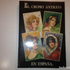 Libros de segunda mano: EL CROMO ANTIGUO EN ESPAÑA. Lote 112121199