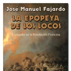 Libros de segunda mano: JOSÉ MANUEL FAJARDO.– LA EPOPEYA DE LOS LOCOS. ESPAÑOLES EN LA REVOLUCIÓN FRANCESA. SEIX BARRAL 1990. Lote 112221795