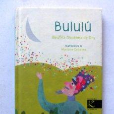 Libros de segunda mano: BULULÚ. BEATRIZ GIMÉNEZ DE ORY. KALANDRAKA EDITORA 2013. ILUSTRADO. 44 PAGS. TAPAS DURAS.. Lote 112232576