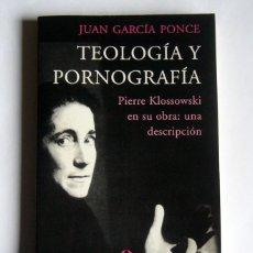 Libros de segunda mano: TEOLOGIA Y PORNOGRAFIA - PIERRE KLOSSOWSKI EN SU OBRA: UNA DESCRIPCION - JUAN GARCIA PONCE. Lote 112289555