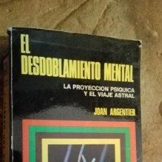 Libros de segunda mano: EL DESDOBLAMIENTO MENTAL. LA PROYECCIÓN PSIQUCA Y EL VIAJE ASTRAL JOAN ARGENTIER. Lote 115648332
