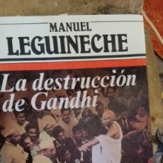 Libros de segunda mano: LA DESTRUCCIÓN DE GANDHI / LEGUINECHE, MANUEL. Lote 112424383