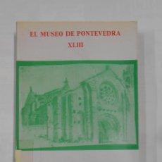Libros de segunda mano: EL MUSEO DE PONTEVEDRA. XLIII. FUNDACION PEDRO BARRIE DE LA MAZA. TDK330. Lote 112505299