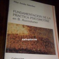 Libros de segunda mano: PILAR ARNAIZ SANCHEZ.FUNDAMENTOS DE LA PRACTICA PSICOMOTRIZ.AUCOUTURIER.PSICOMOTRICIDAD.. Lote 112577495