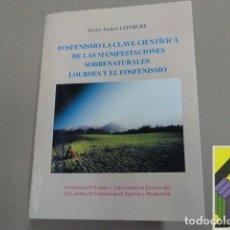 Libros de segunda mano: LEFEBURE, DR.FRANCIS: FOSFENISMO. LA CLAVE CIENTÍFICA DE LAS MANIFESTACIONES SOBRENATURALES. .... Lote 112607931