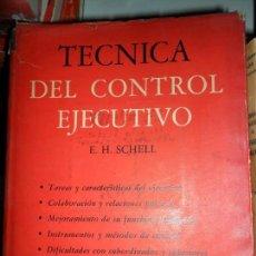 Libros de segunda mano: TÉCNICA DE LA CONTROL EJECUTIVO, E. H. SCHELL, ED. FONDO DE CULTURA ECONÓMICA.. Lote 112640603