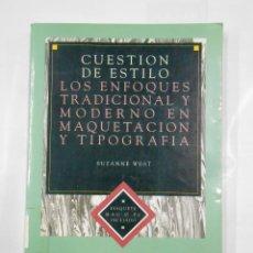 Libros de segunda mano: CUESTION DE ESTILO. LOS ENFOQUES TRADICIONAL Y MODERNO EN MAQUETACION Y TIPOGRAFIA. S. WEST. TDK320. Lote 112641947