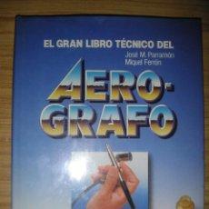 Libros de segunda mano: EL GRAN LIBRO TÉCNICO DEL AERÓGRAFO (AEROGRAFÍA). Lote 112658075