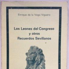 Libros de segunda mano: LOS LEONES DEL CONGRESO Y OTROS RECUERDOS SEVILLANOS. ENRIQUE DE LA VEGA VIGUERA. SEVILLA. 1984. Lote 112664094